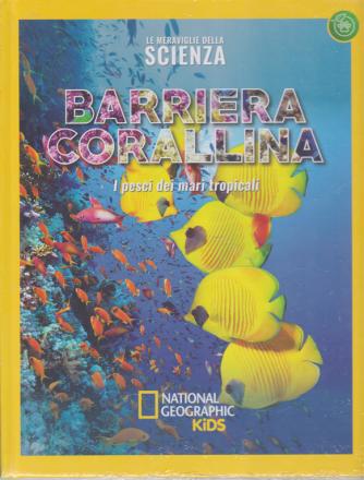 Le meraviglie della scienza - Barriera corallina  - I pesci dei mari tropicali - n. 25 - settimanale - 7/2/2020 - copertina rigida