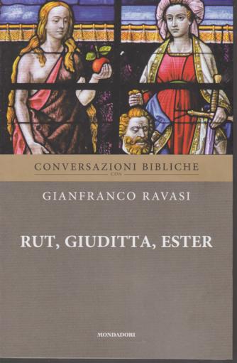 Conversazioni bibliche con Gianfranco Ravasi - Rut, Giuditta, Ester - n. 9 - settimanale