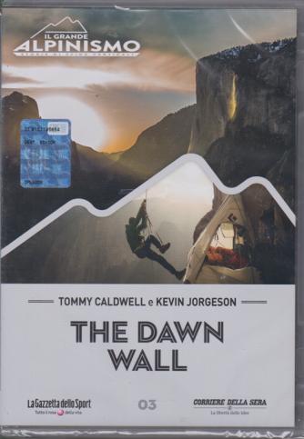 Il grande alpinismo - The dawn wall - n. 3 - settimanale -