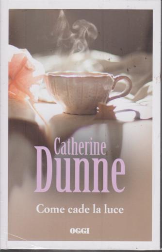 I romanzi di Catherine Dunne - Come cade la luce - n. 1 - settimanale - 27 febbraio 2020