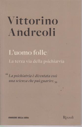 Vittorino Andreoli - L'uomo folle - La terza via della psichiatria - n. 13 - settimanale -