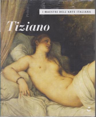I maestri dell'arte italiana - Tiziano - n. 8 - 27/2/2020 - settimanale