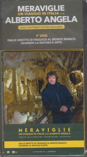Meraviglie un viaggio in Italia con Alberto Angela - 7° dvd - Dalle grotte di Frasassi al Monte Bianco. Quando la natura è arte - 4 marzo 2020 -