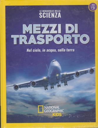 Le Meraviglie della scienza - Mezzi di trasporto - National Geographic kids - n. 29 - 6/3/2020 - settimanale - copertina rigida