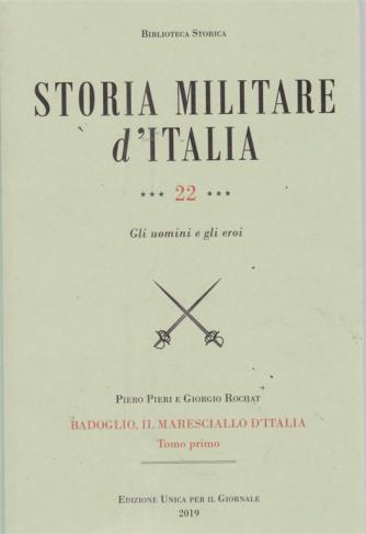 Biblioteca storica - Storia militare d'Italia n. 22 - Gli uomini e gli eroi - Badoglio, il maresciallo d'Italia - Tomo primo