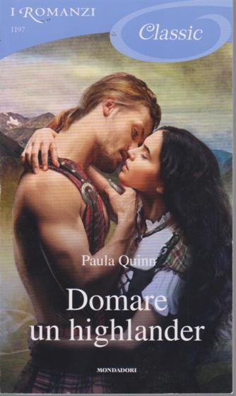 I Romanzi Classic - Domare un highlander di Paula Quinn - n. 1197 - 7/3/2020 -