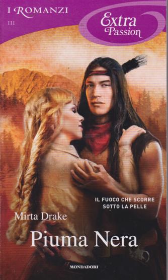 I romanzi Extra Passion - Piuma nera - di Mirta Drake - n. 111 - mensile - marzo 2020