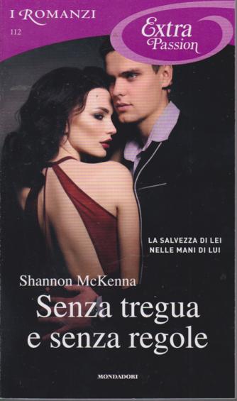 I Romanzi Extra Passion - Senza tregua e senza regole di Shannon McKenna - n. 112 - mensile - aprile 2020 -