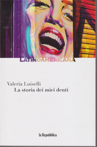 Latinoamericana - La storia dei miei denti di Valeria Luiselli - n. 7 - settimanale
