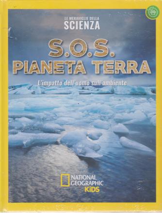 Le meraviglie della scienza - S.O.S. pianeta terra - L'impatto dell'uomo sull'ambiente - n. 30 - settimanale - 13/3/2020 - copertina rigida