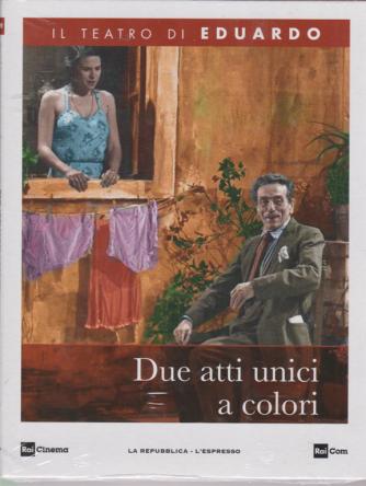 Il teatro di Eduardo - Due atti unici a colori - n. 19 - 16/3/2020 - settimanale