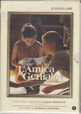L'Amica geniale - Storia del nuovo cognome - Scancellare - n. 3 - 17/3/2020 - settimanale