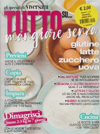 Tutto Su ... - Mangiare Senza ... glutine latte zucchero uova - n. 5 - bimestrale - aprile 2019