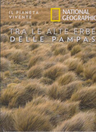 Il Pianeta Vivente - National Geographic - Tra alte erbe delle Pampas - n. 21 - 17/3/2020 - settimanale - copertina rigida