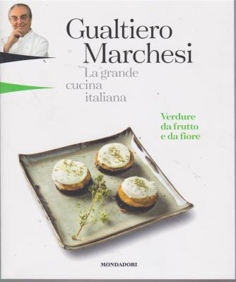 Gualtiero Marchesi - La grande cucina italiana - Verdure da frutto e da fiore - n. 12 - 22 marzo 2019 - settimanale