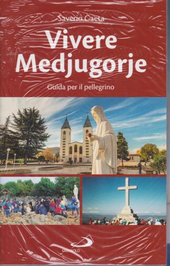 Vivere Medjugorje - di Saverio Gaeta - Guida per il pellegrino - n. 12 - marzo 2020 -