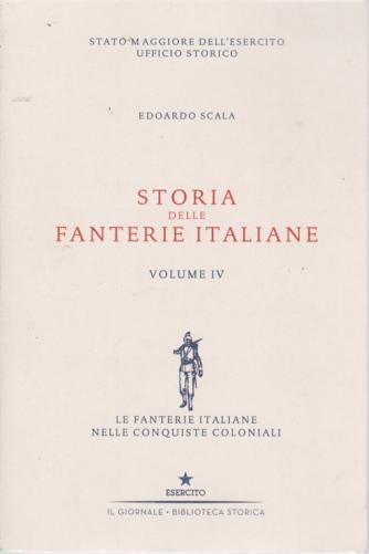Storia delle fanterie italiane - Volume IV - di Edoardo Scala - Le fanterie italiane nelle conquiste coloniali