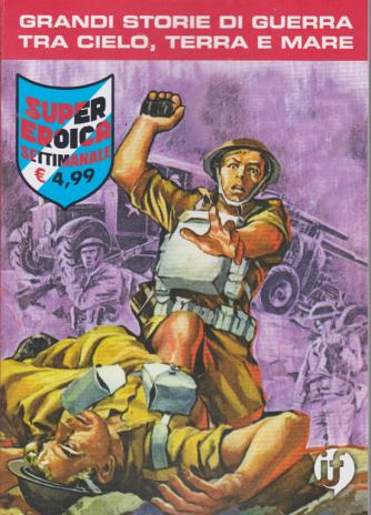 Cds Super Eroica - Grandi storie di guerra tra cielo, terra e mare - settimanale - n. 18 -