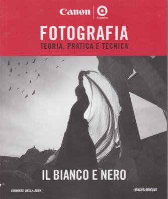 Canon Academy - Fotografia - Teoria, pratica e tecnica - Il bianco e nero - n. 1 - settimanale -