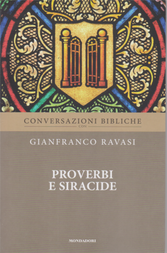 Conversazioni Bibliche con Gianfranco Ravasi - Proverbi e Siracide - n. 14 - settimanale -