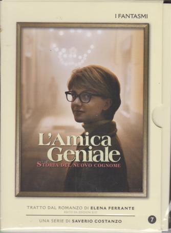 L'amica geniale - Storia del nuovo cognome - I fantasmi - n. 7 - 14/4/2020 -
