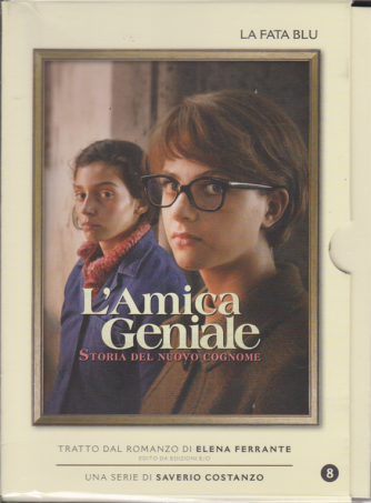 L'Amica geniale - n. 8 - Storia del nuovo cognome - La fata blu - 21/4/2020 - settimanale