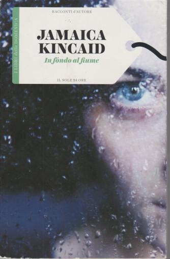 I Racconti D'autore Jamaica Kincaid - In fondo al fiume - n. 6 - settimanale