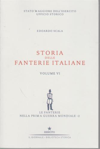 Storia delle fanterie italiane - volume VI - Le fanterie nella prima guerra mondiale - 2 - di Edoardo Scala -