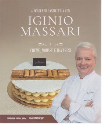 A scuola di pasticceria con Iginio Massari - n. 5 - Creme, mousse e bavaresi - n. 5 - settimanale