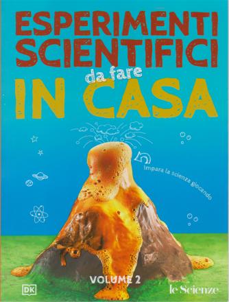 Esperimenti Scientifici da fare in casa - volume 2 - Le Scienze