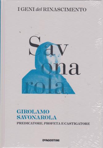 I Geni Del Rinascimento - Girolamo Savonarola - n. 20 - settimanale - 30/3/2019