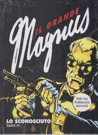 Il grande Magnus -Lo sconosciuto parte IV . n. 4 - settimanale -