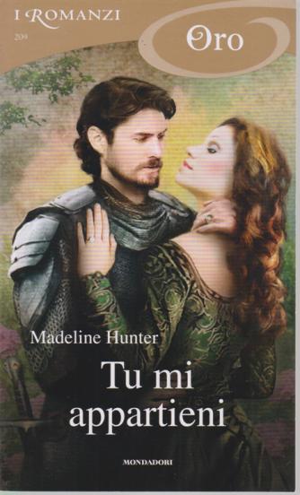 I Romanzi Oro* - Tu mi appartieni - di Madeline Hunter - n. 209 - maggio 2020 - mensile