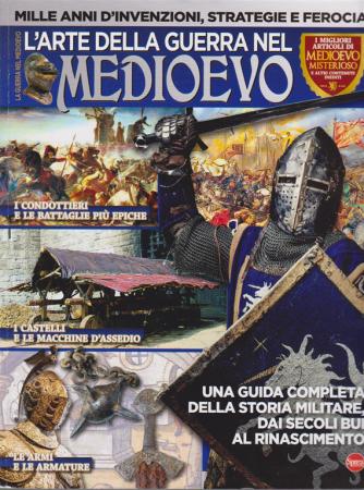 Medioevo Misterioso - L'arte della guerra nel Medioevo - n. 1 - bimestrale - maggio - giugno 2020