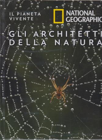 Il Pianeta Vivente -National Geographic -  Gli architetti della natura - n. 29 - 12/5/2020 - settimanale - copertina rigida