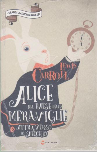 I grandi classici per ragazzi - Alice nel paese delle meraviglie e Attraverso lo specchio - di Lewis Carrol - n. 4 - settimanale - 16/5/2020
