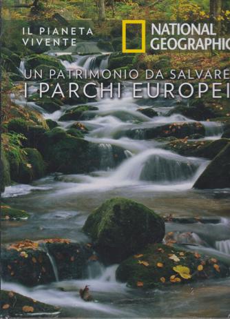 Il Pianeta Vivente - National Geographic - Un patrimonio da salvare - I parchi europei - n. 32 - 2/6/2020 - settimanale - copertina rigida
