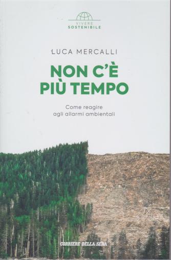Vivere Sostenibile - Non c'è più tempo - di Luca Mercalli - n. 1 - settimanale -