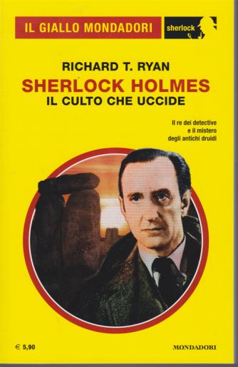 Il giallo Mondadori Sherlock - Sherlock Holmes Il culto che uccide - di Richeard T.Ryan - n. 70 - mensile - giugno 2020 -