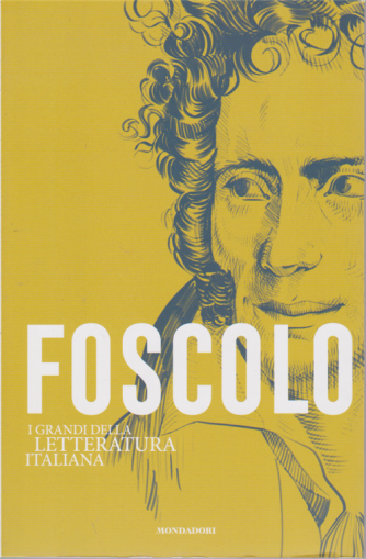 I grandi della letteratura italiana - Foscolo - n. 7 - settimanale -