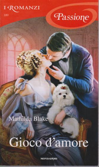 I Romanzi Passione - Gioco D'amore - n. 189 - mensile - giugno 2020