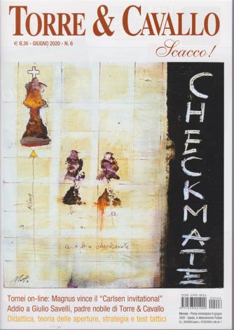 Torre &  Cavallo - Scacco! - n. 6 - giugno 2020 - mensile