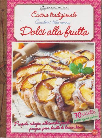 Cucina Tradizionale Extra - Quaderni della nonna - Dolci alla frutta - n. 68 - bimestrale - giugno - luglio 2020