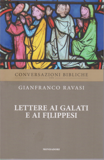 Conversazioni Bibliche con Gianfranco Ravasi - Lettere ai Galati e ai Filippesi - n. 25 - settimanale -