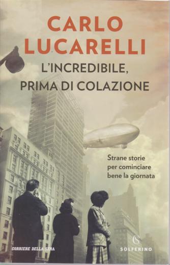 L'incredibile, prima di colazione - di Carlo Lucarelli - n. 2 - bimestrale -