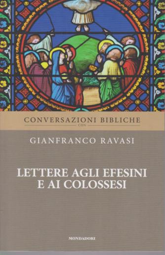 Conversazioni Bibliche con Gianfranco Ravasi - Lettere agli Efesini e ai Colossesi - n. 26 - settimanale -