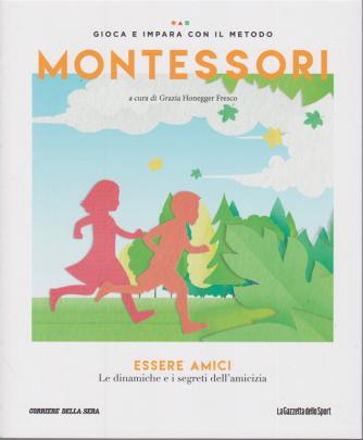 Gioca e impara con il metodo Montessori - Essere amici - Le dinamiche e i segreti dell'amicizia - n. 42 - settimanale -