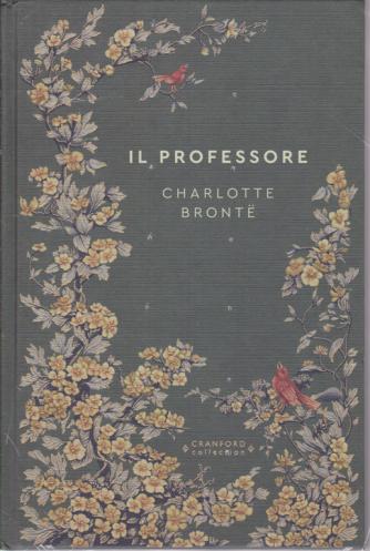 Storie senza tempo -Il professore - di Charlotte Bronte - n. 14 - settimanale - 20/6/2020 - copertina rigida