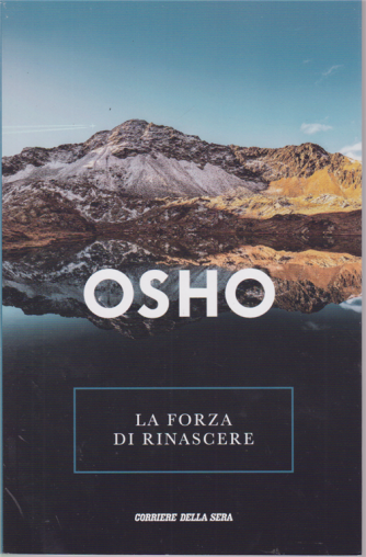 Osho - La forza di rinascere - n. 23 - settimanale -