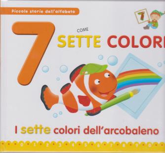 Piccole storie dell'alfabeto - 7 come sette colori - I sette colori dell'arcobaleno - n. 32 - 23/6/2020 - settimanale - copertina rigida